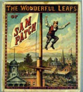 The Wonderful Leaps of Sam Patch